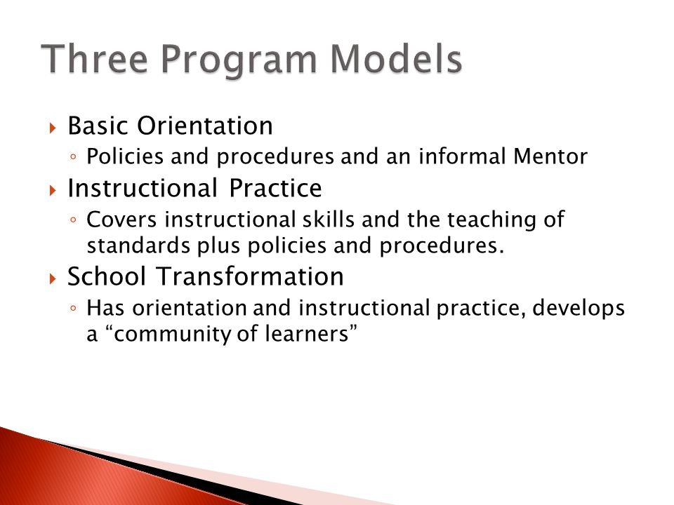  Basic Orientation ◦ Policies and procedures and an informal Mentor  Instructional Practice ◦ Covers instructional skills and the teaching of standards plus policies and procedures.