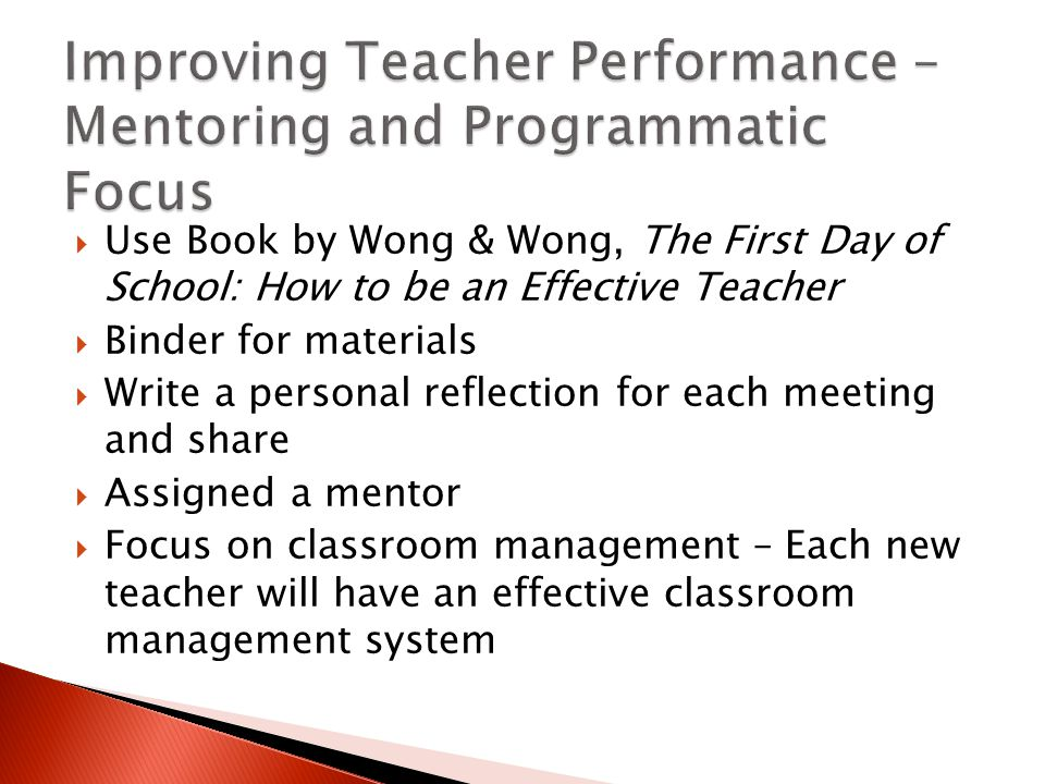  Use Book by Wong & Wong, The First Day of School: How to be an Effective Teacher  Binder for materials  Write a personal reflection for each meeting and share  Assigned a mentor  Focus on classroom management – Each new teacher will have an effective classroom management system