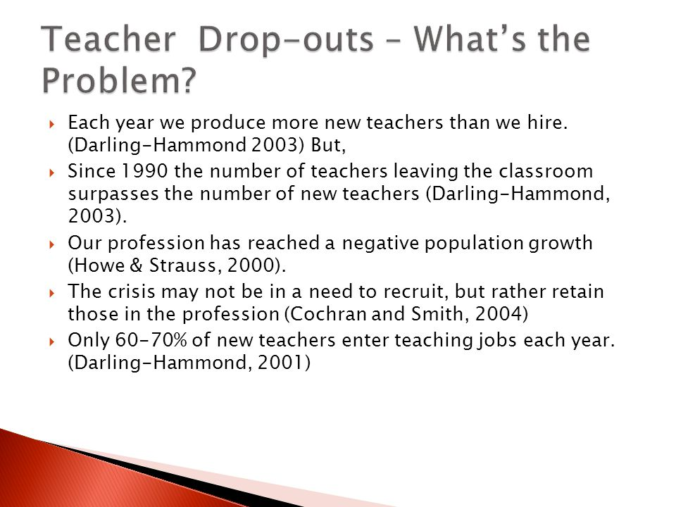  Each year we produce more new teachers than we hire. (Darling-Hammond 2003) But,  Since 1990 the number of teachers leaving the classroom surpasses