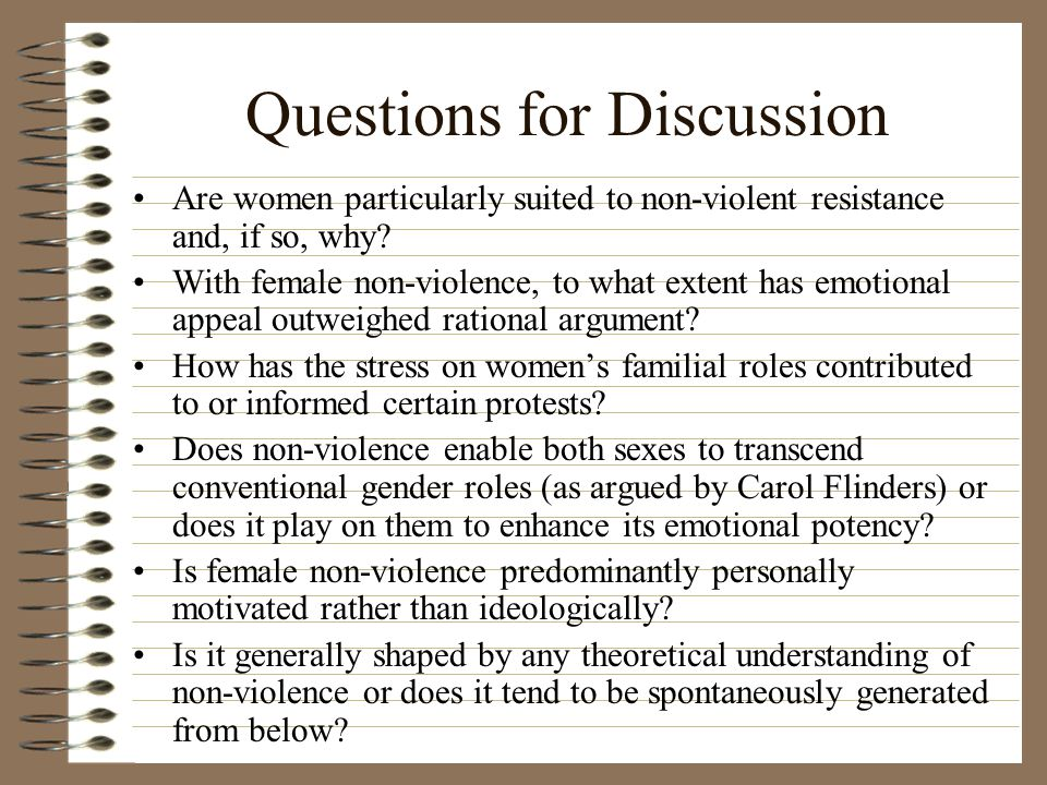 Questions for Discussion Are women particularly suited to non-violent resistance and, if so, why.