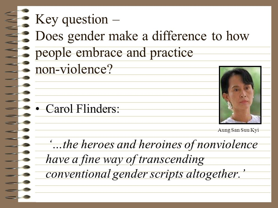 Key question – Does gender make a difference to how people embrace and practice non-violence.