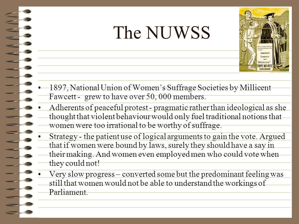 The NUWSS 1897, National Union of Women's Suffrage Societies by Millicent Fawcett - grew to have over 50, 000 members.