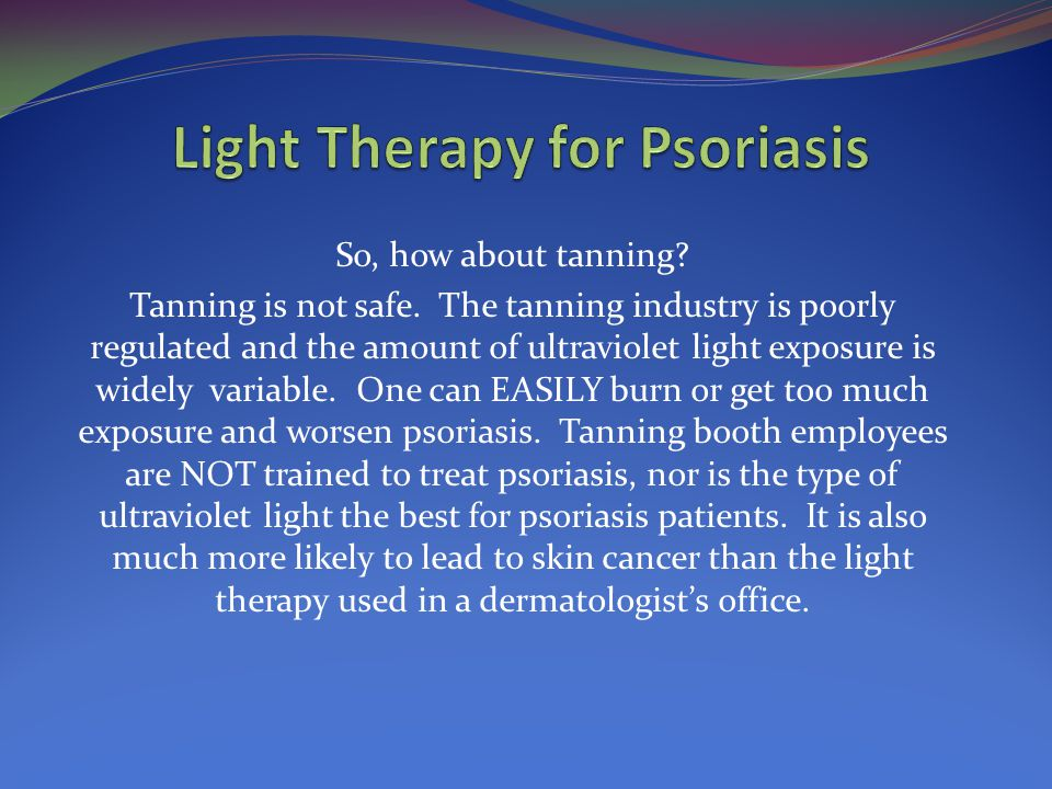 So, how about tanning.Tanning is not safe.