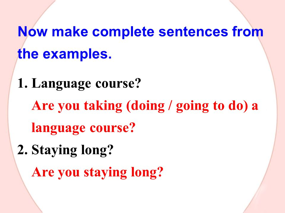Now make complete sentences from the examples.1. Language course.