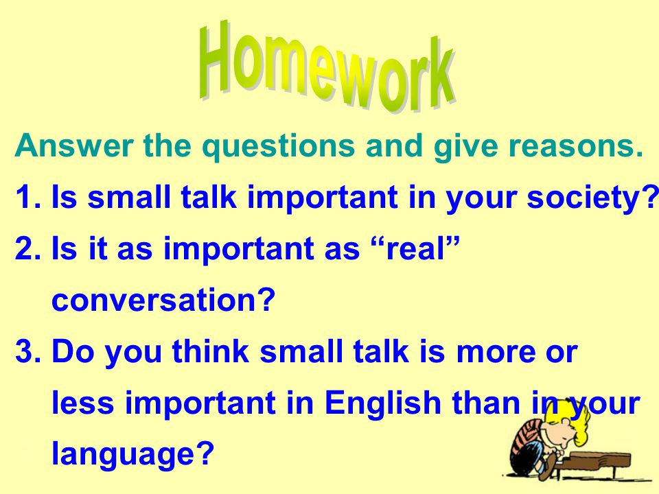 Answer the questions and give reasons. 1. Is small talk important in your society.