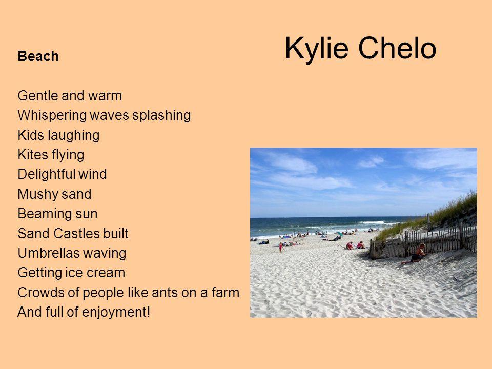 Kylie Chelo Beach Gentle and warm Whispering waves splashing Kids laughing Kites flying Delightful wind Mushy sand Beaming sun Sand Castles built Umbr
