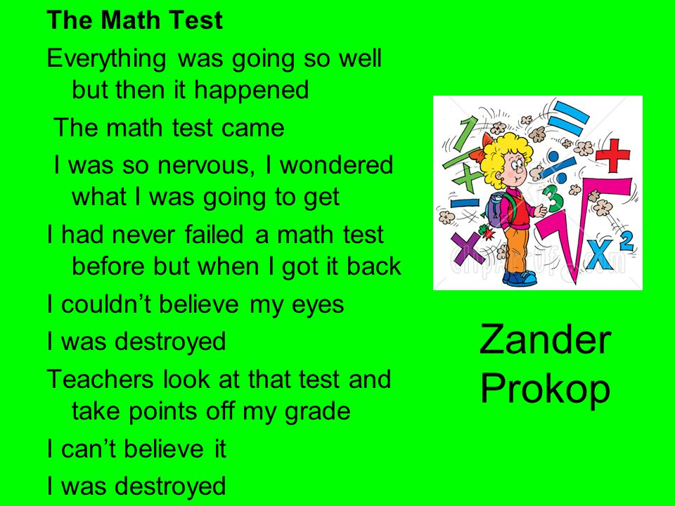Zander Prokop The Math Test Everything was going so well but then it happened The math test came I was so nervous, I wondered what I was going to get
