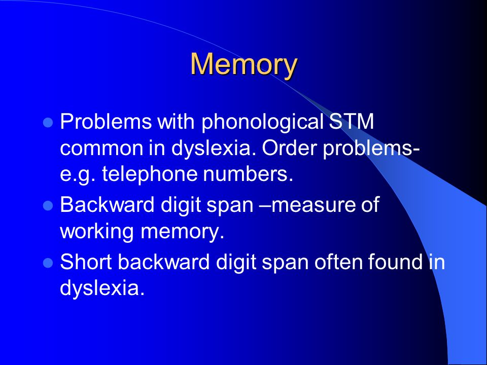 Memory Problems with phonological STM common in dyslexia.