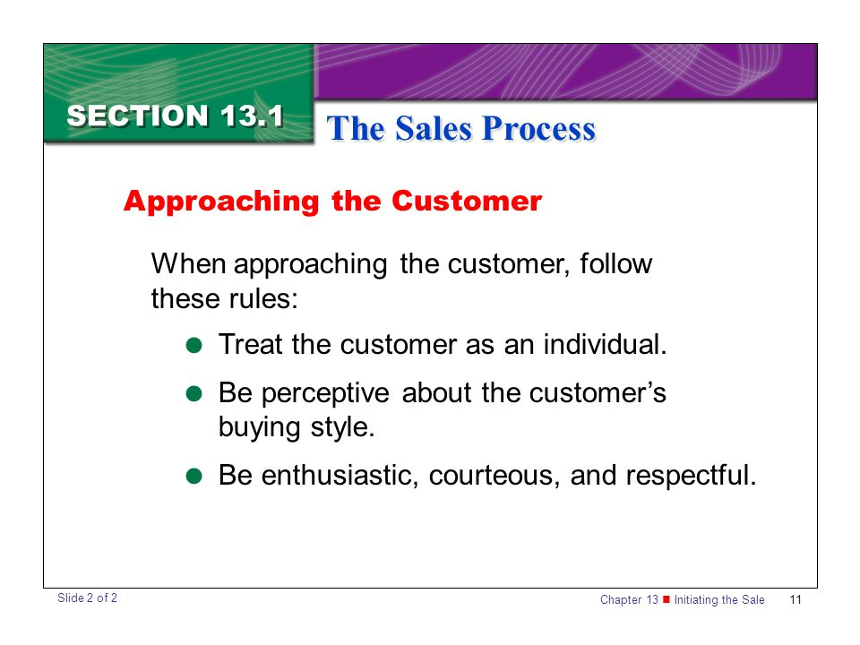 Chapter 13 Initiating the Sale11 SECTION 13.1 The Sales Process Approaching the Customer When approaching the customer, follow these rules: Slide 2 of