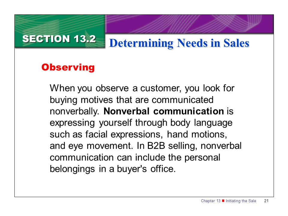 Chapter 13 Initiating the Sale21 SECTION 13.2 Determining Needs in Sales Observing When you observe a customer, you look for buying motives that are c