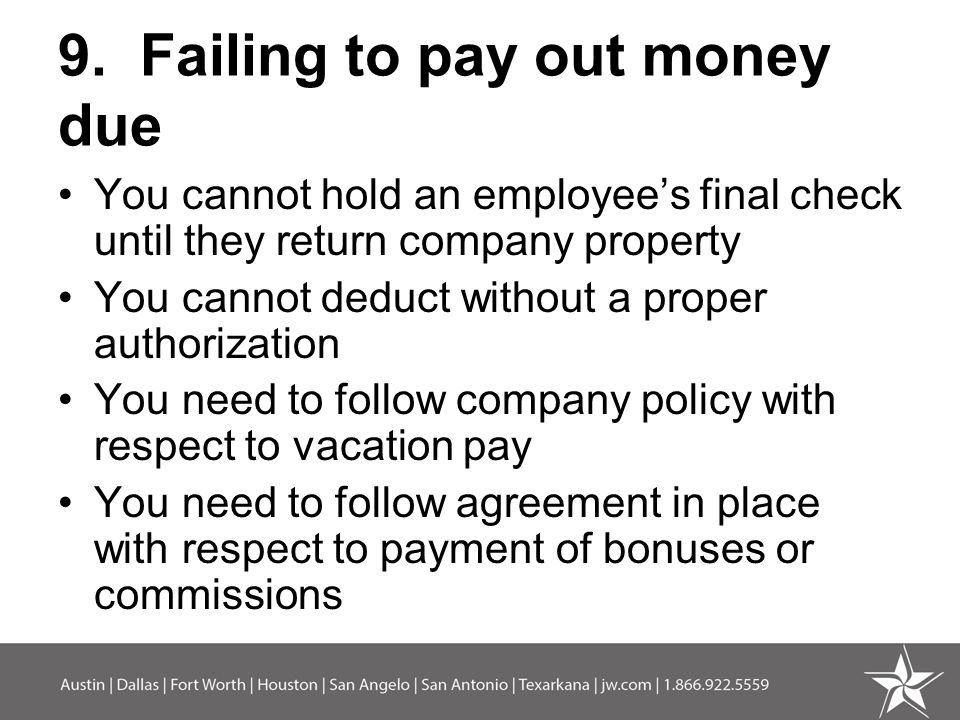 9. Failing to pay out money due You cannot hold an employee's final check until they return company property You cannot deduct without a proper author