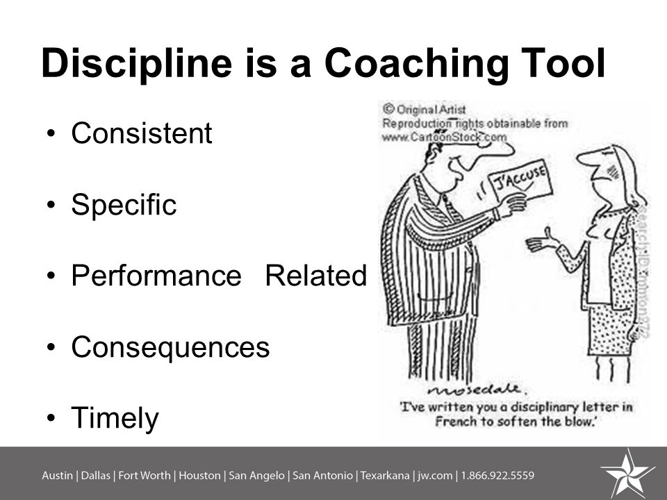 Discipline is a Coaching Tool Consistent Specific Performance Related Consequences Timely