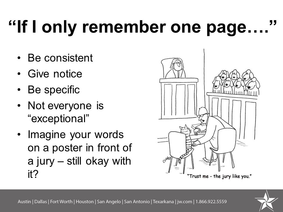 If I only remember one page…. Be consistent Give notice Be specific Not everyone is exceptional Imagine your words on a poster in front of a jury – still okay with it