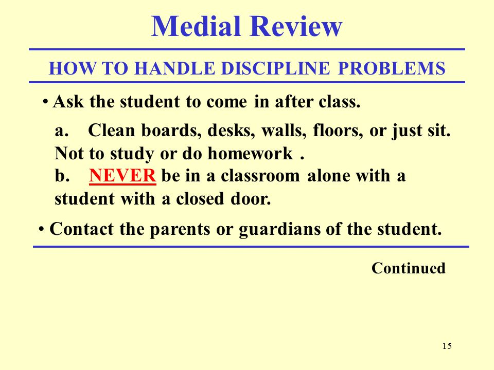 15 Medial Review HOW TO HANDLE DISCIPLINE PROBLEMS Ask the student to come in after class.