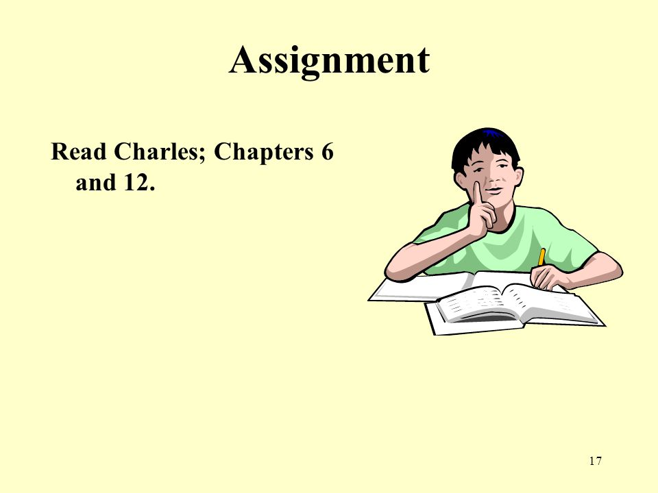 17 Assignment Read Charles; Chapters 6 and 12.