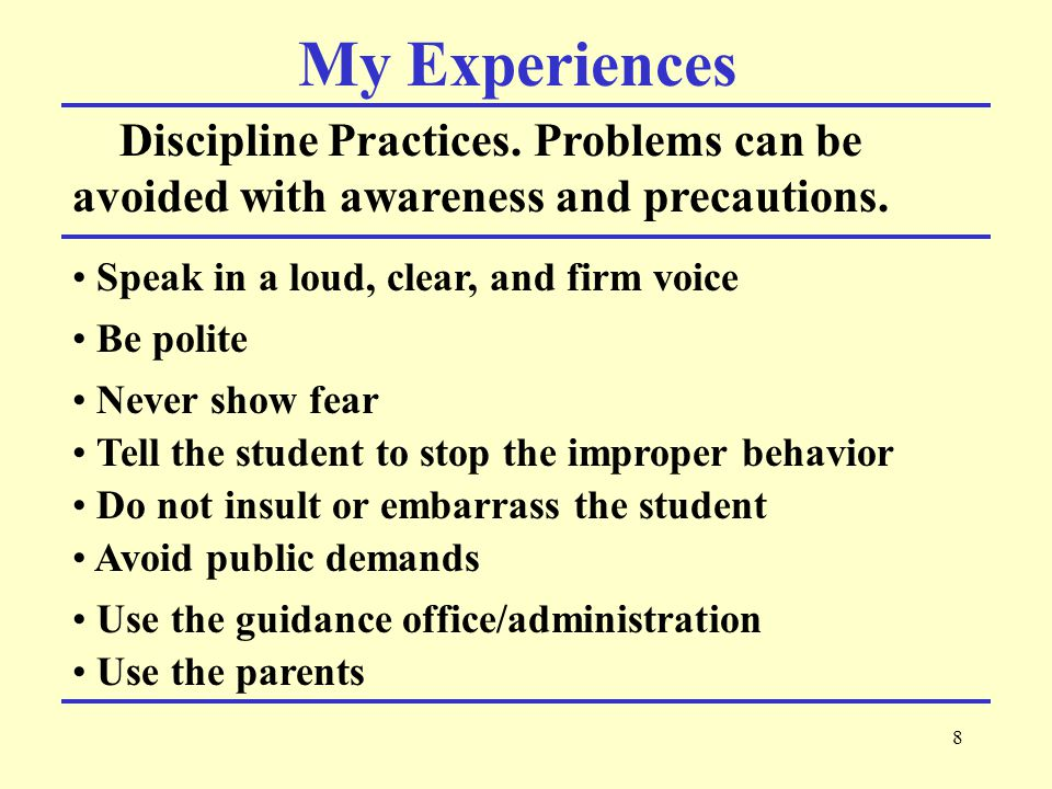 8 My Experiences Discipline Practices. Problems can be avoided with awareness and precautions.