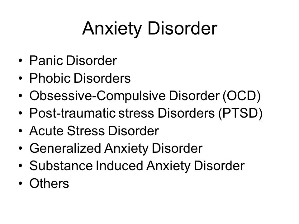 Anxiety Disorder Panic Disorder Phobic Disorders Obsessive-Compulsive Disorder (OCD) Post-traumatic stress Disorders (PTSD) Acute Stress Disorder Gene