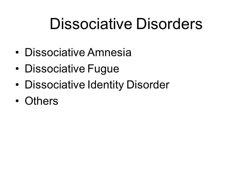 Dissociative Disorders Dissociative Amnesia Dissociative Fugue Dissociative Identity Disorder Others