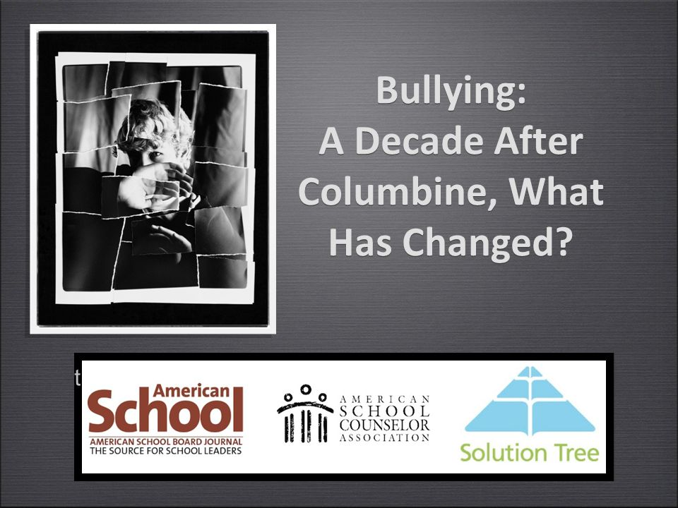 Bullying: A Decade After Columbine, What Has Changed tt