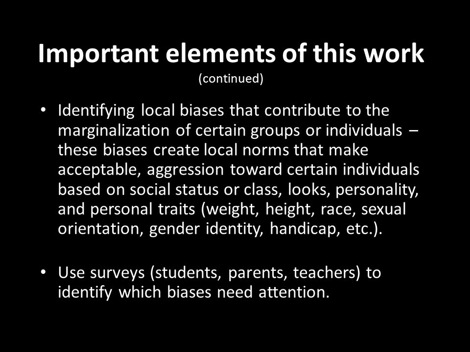 Important elements of this work (continued) Identifying local biases that contribute to the marginalization of certain groups or individuals – these b