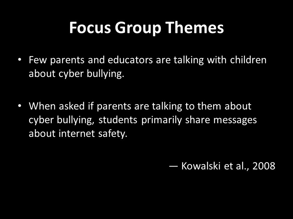 Focus Group Themes Few parents and educators are talking with children about cyber bullying.
