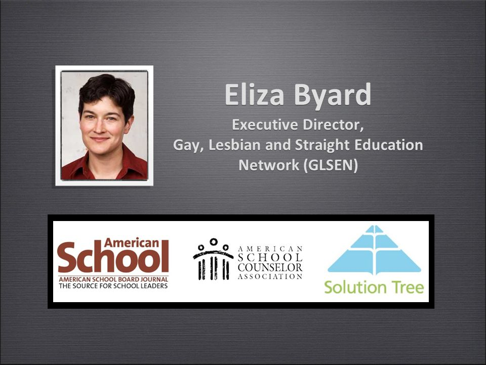 Eliza Byard Executive Director, Gay, Lesbian and Straight Education Network (GLSEN)