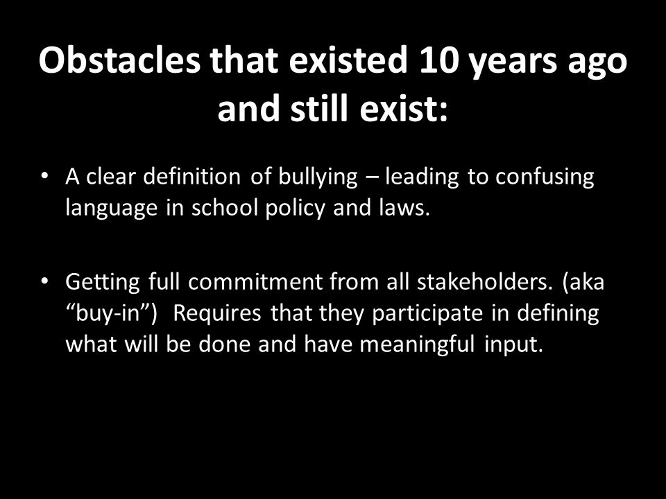 Obstacles that existed 10 years ago and still exist: A clear definition of bullying – leading to confusing language in school policy and laws.