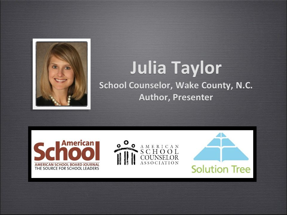 Julia Taylor School Counselor, Wake County, N.C. Author, Presenter