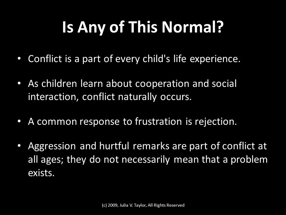 Is Any of This Normal. Conflict is a part of every child s life experience.
