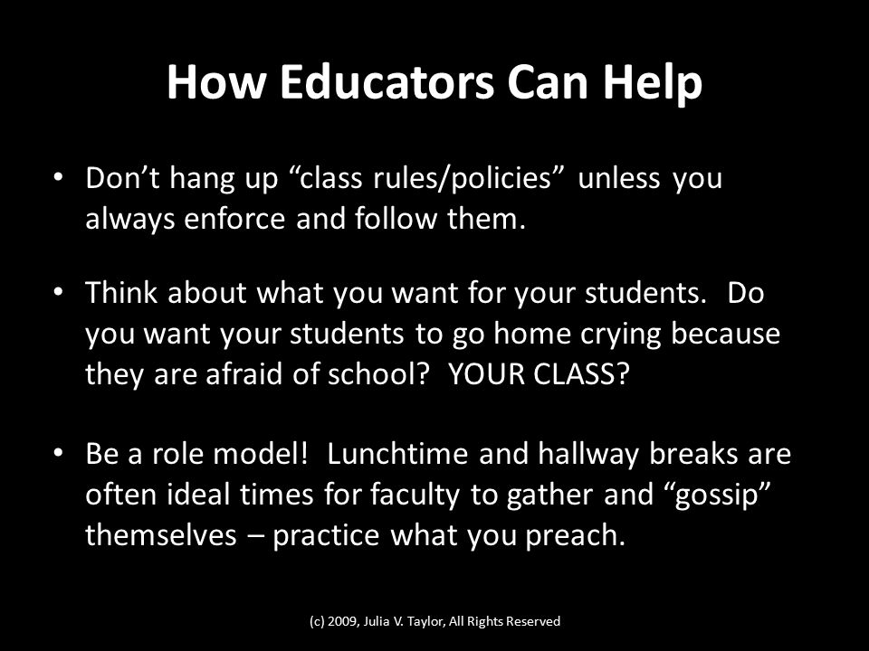 How Educators Can Help Don't hang up class rules/policies unless you always enforce and follow them.