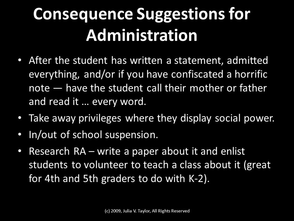 Consequence Suggestions for Administration After the student has written a statement, admitted everything, and/or if you have confiscated a horrific n