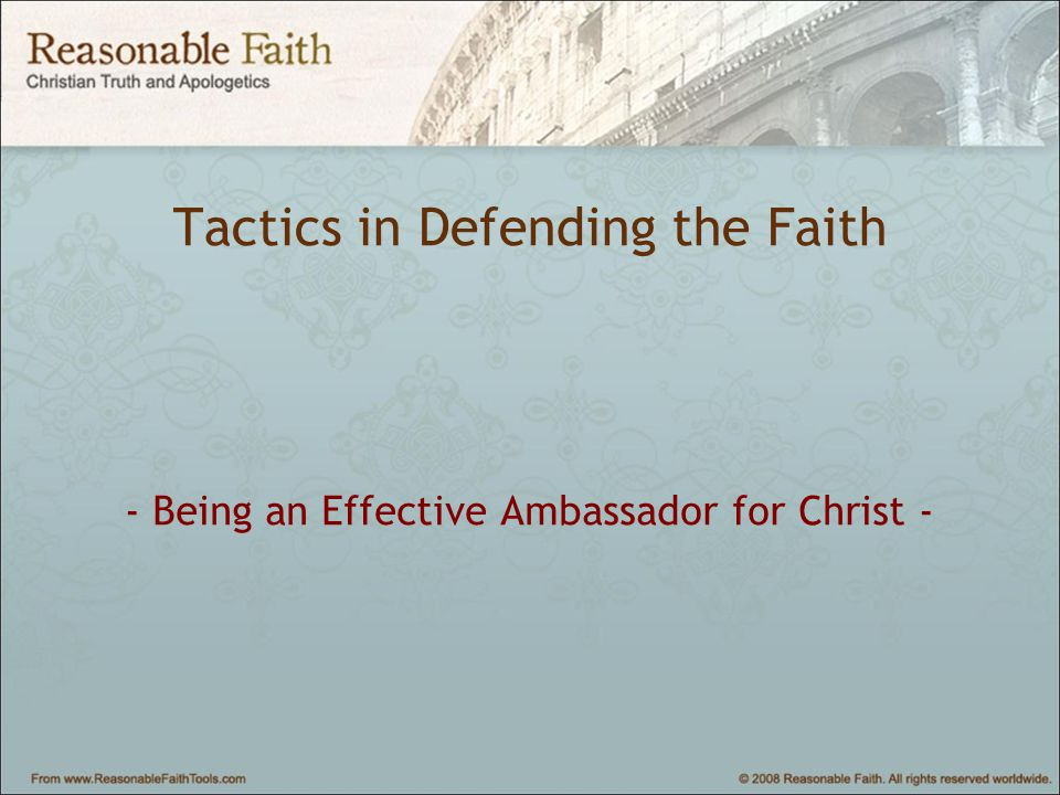 Tactics in Defending the Faith - Being an Effective Ambassador for Christ -
