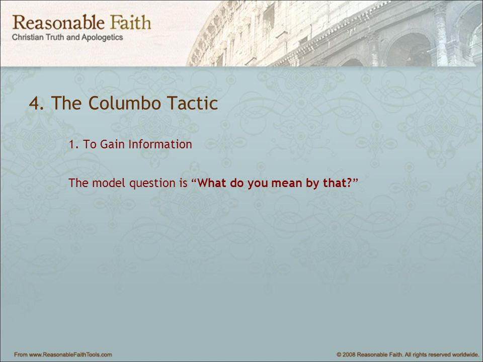 4. The Columbo Tactic 1. To Gain Information The model question is What do you mean by that?