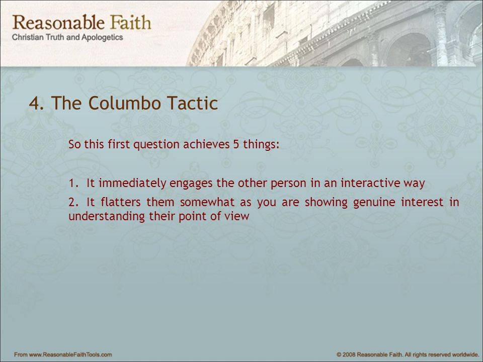 4. The Columbo Tactic So this first question achieves 5 things: 1.