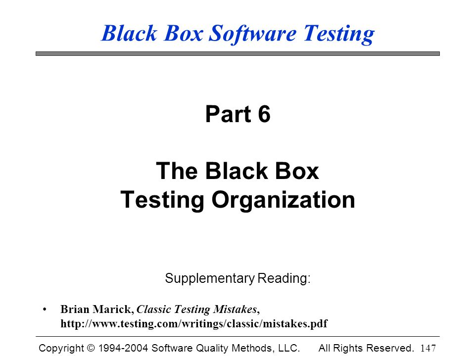 Copyright © 1994-2004 Software Quality Methods, LLC. All Rights Reserved. 147 Black Box Software Testing Part 6 The Black Box Testing Organization Sup