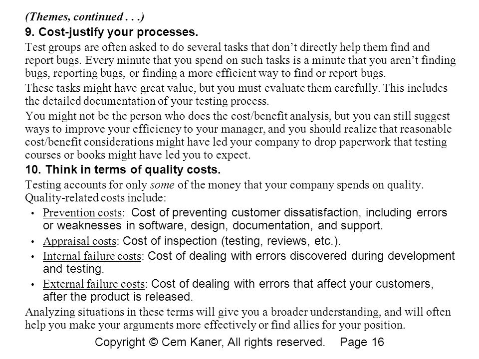 (Themes, continued...) 9. Cost-justify your processes. Test groups are often asked to do several tasks that don't directly help them find and report b