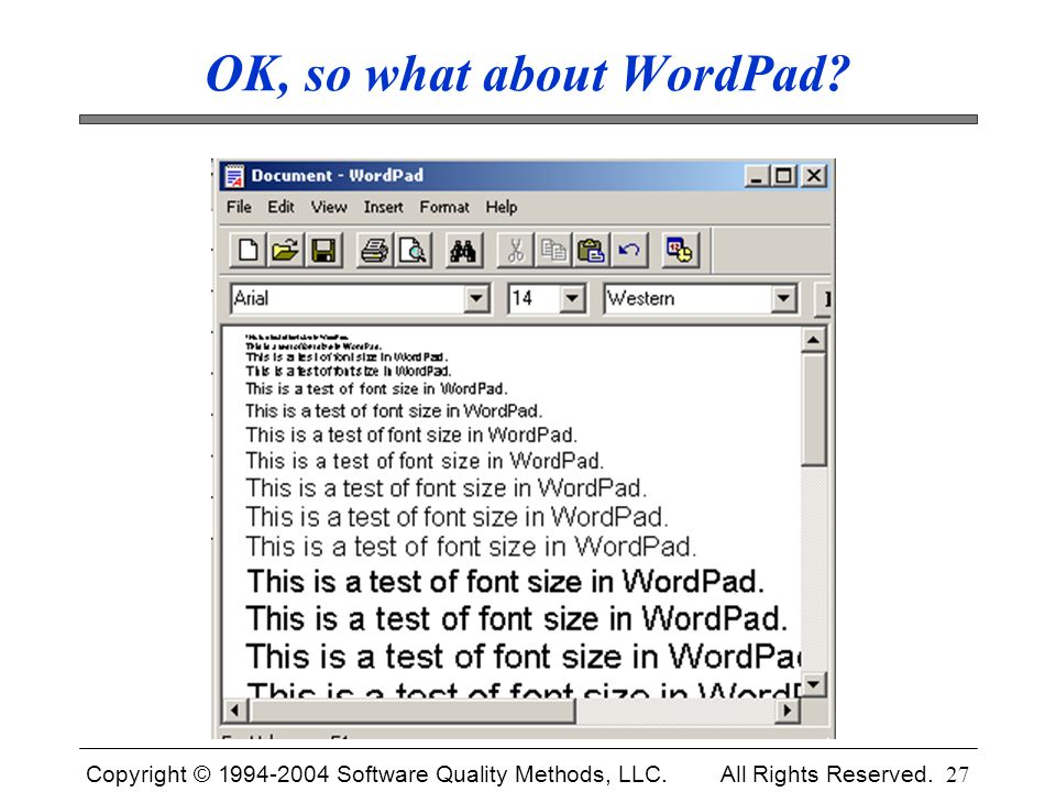 Copyright © 1994-2004 Software Quality Methods, LLC. All Rights Reserved. 27 OK, so what about WordPad?