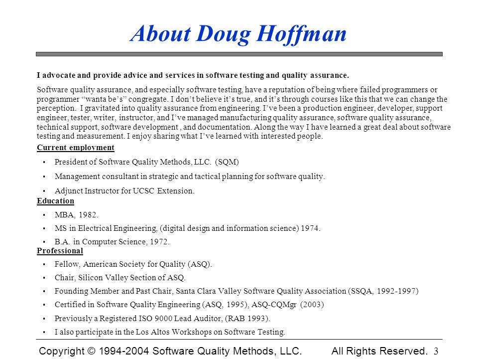 Copyright © 1994-2004 Software Quality Methods, LLC. All Rights Reserved. 3 About Doug Hoffman I advocate and provide advice and services in software