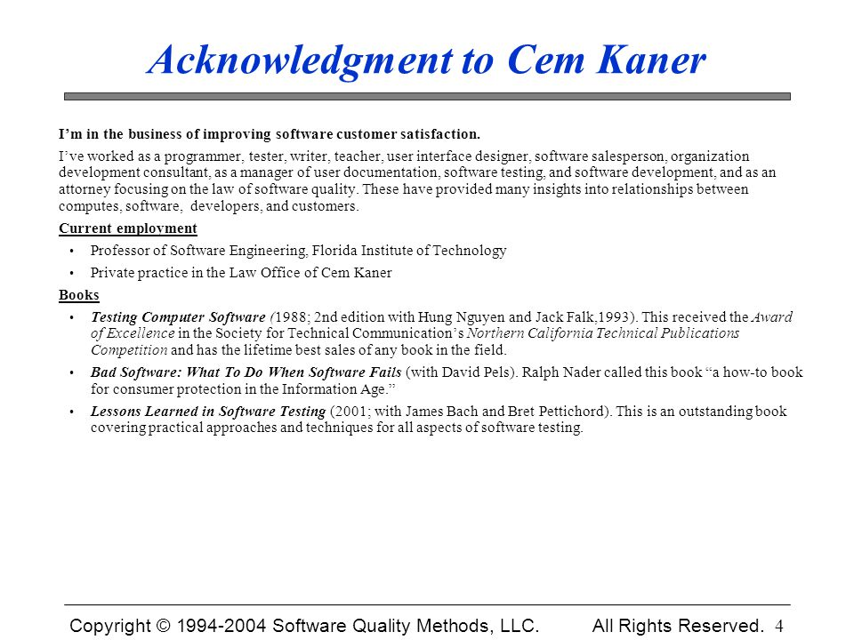 Copyright © 1994-2004 Software Quality Methods, LLC. All Rights Reserved. 4 Acknowledgment to Cem Kaner I'm in the business of improving software cust