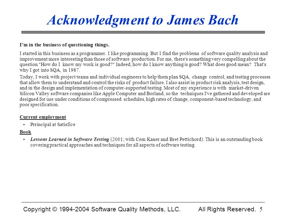Copyright © 1994-2004 Software Quality Methods, LLC. All Rights Reserved. 5 Acknowledgment to James Bach I'm in the business of questioning things. I