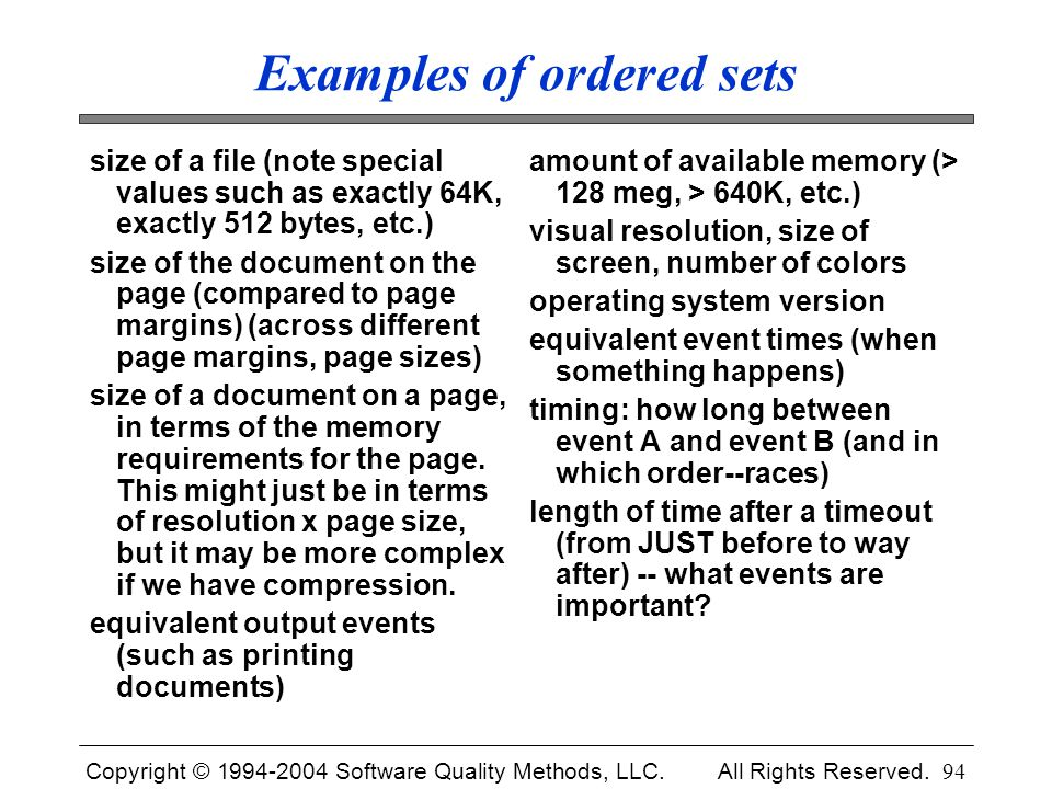 Copyright © 1994-2004 Software Quality Methods, LLC. All Rights Reserved. 94 Examples of ordered sets size of a file (note special values such as exac