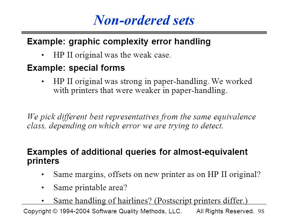 Copyright © 1994-2004 Software Quality Methods, LLC. All Rights Reserved. 98 Non-ordered sets Example: graphic complexity error handling HP II origina