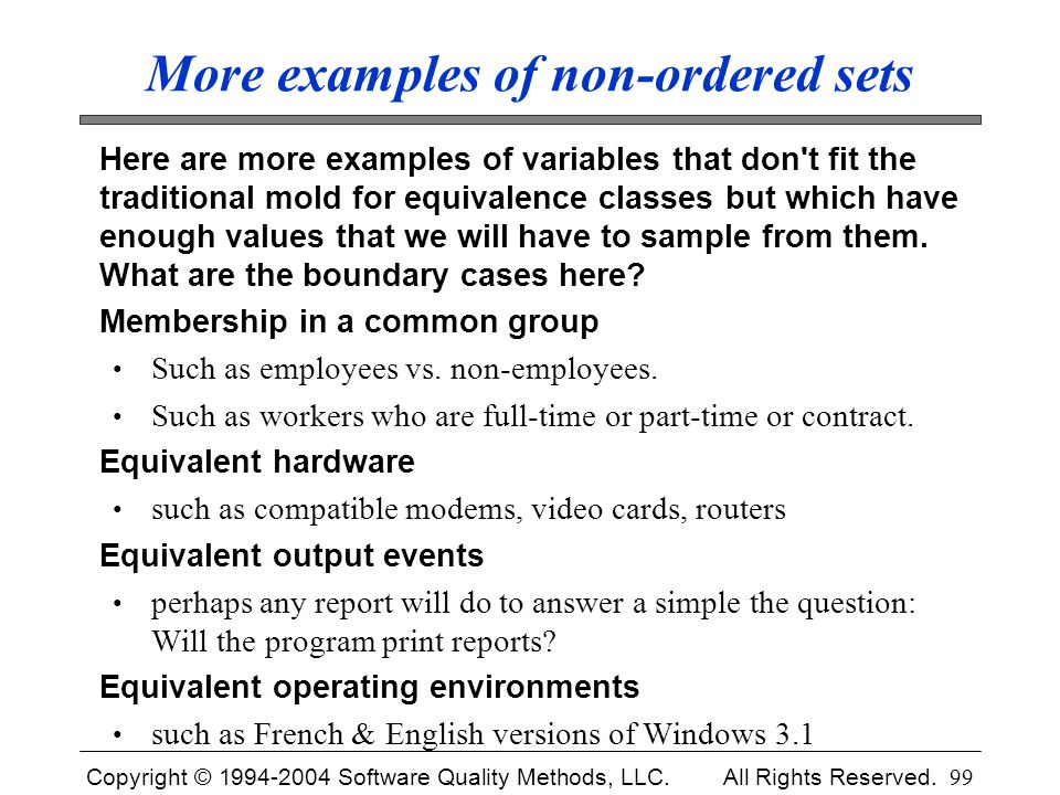 Copyright © 1994-2004 Software Quality Methods, LLC. All Rights Reserved. 99 More examples of non-ordered sets Here are more examples of variables tha