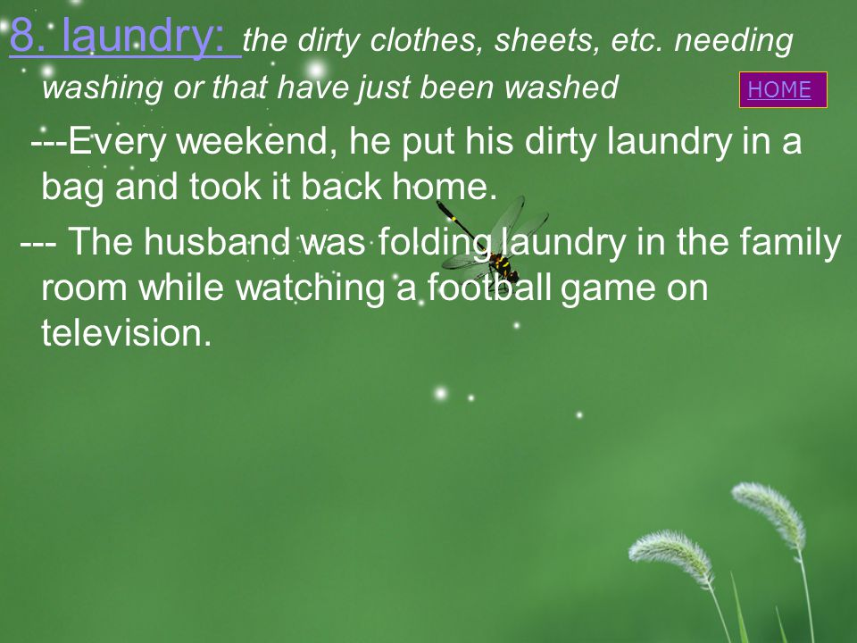 8.laundry: 8. laundry: the dirty clothes, sheets, etc.