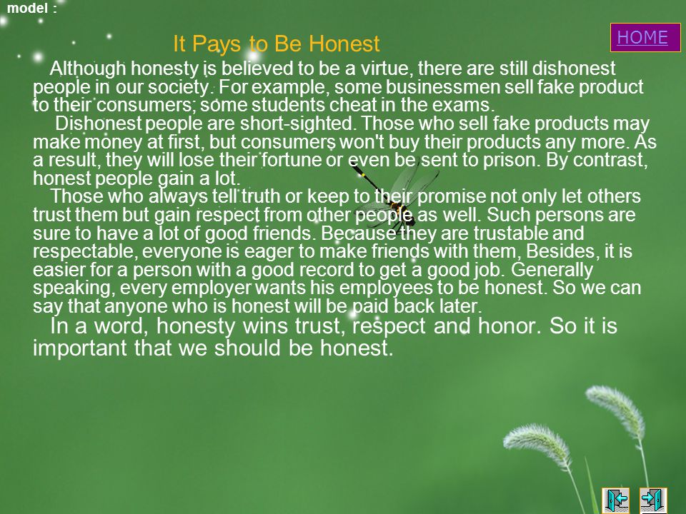 model : It Pays to Be Honest Although honesty is believed to be a virtue, there are still dishonest people in our society.