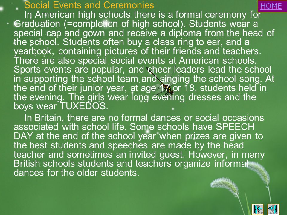 Social Events and Ceremonies In American high schools there is a formal ceremony for Graduation (=completion of high school).