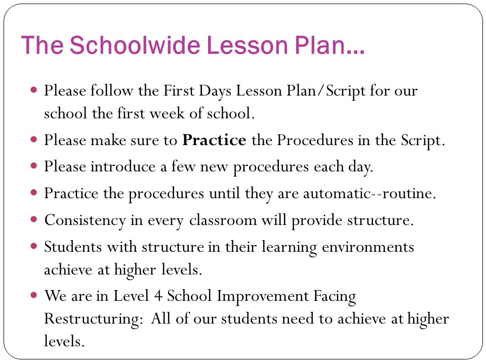 The Schoolwide Lesson Plan… Please follow the First Days Lesson Plan/Script for our school the first week of school. Please make sure to Practice the