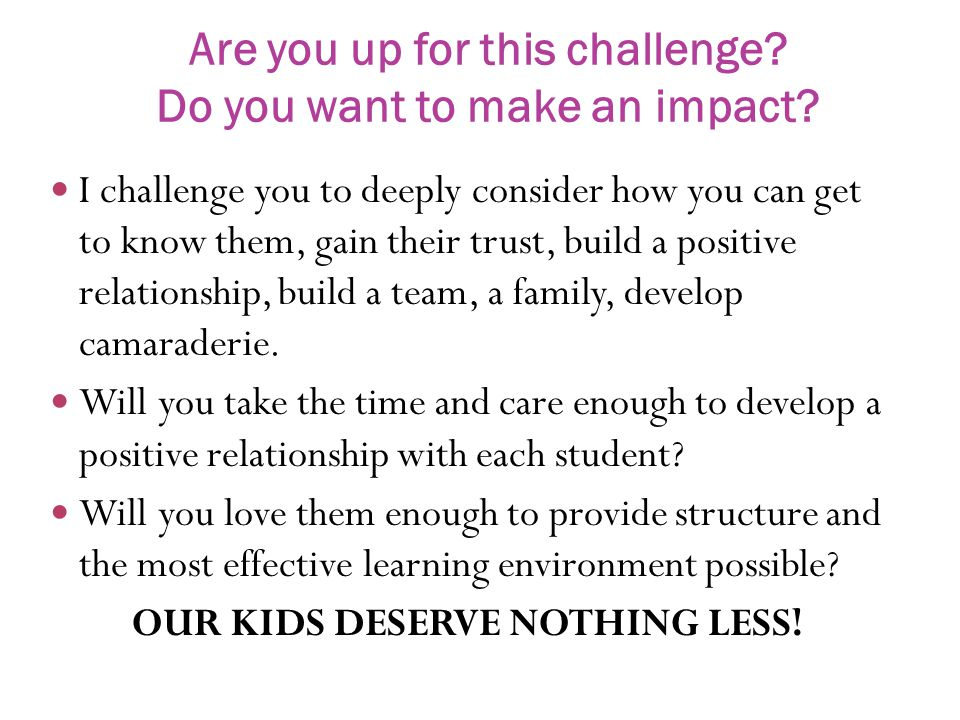 Are you up for this challenge? Do you want to make an impact? I challenge you to deeply consider how you can get to know them, gain their trust, build