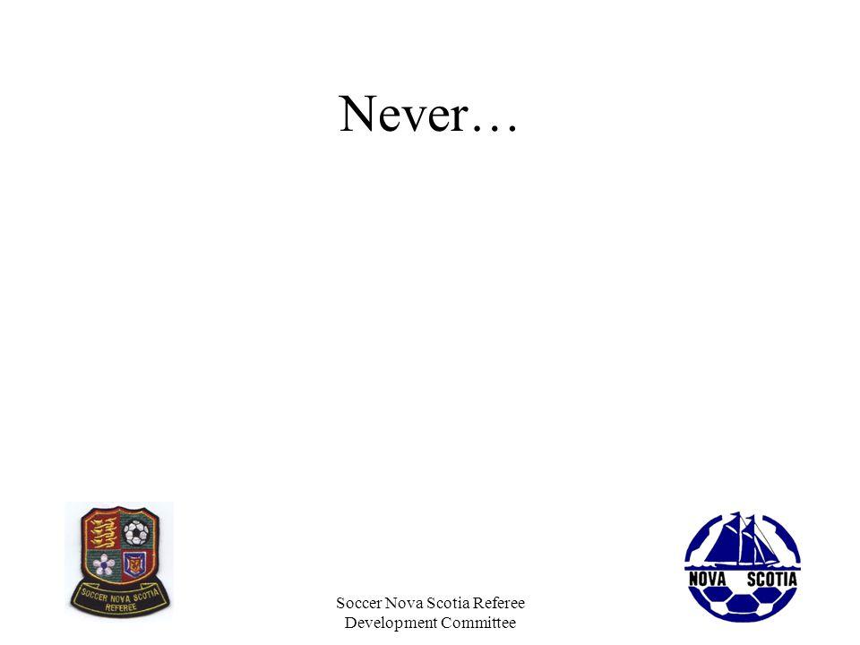 Soccer Nova Scotia Referee Development Committee Never…