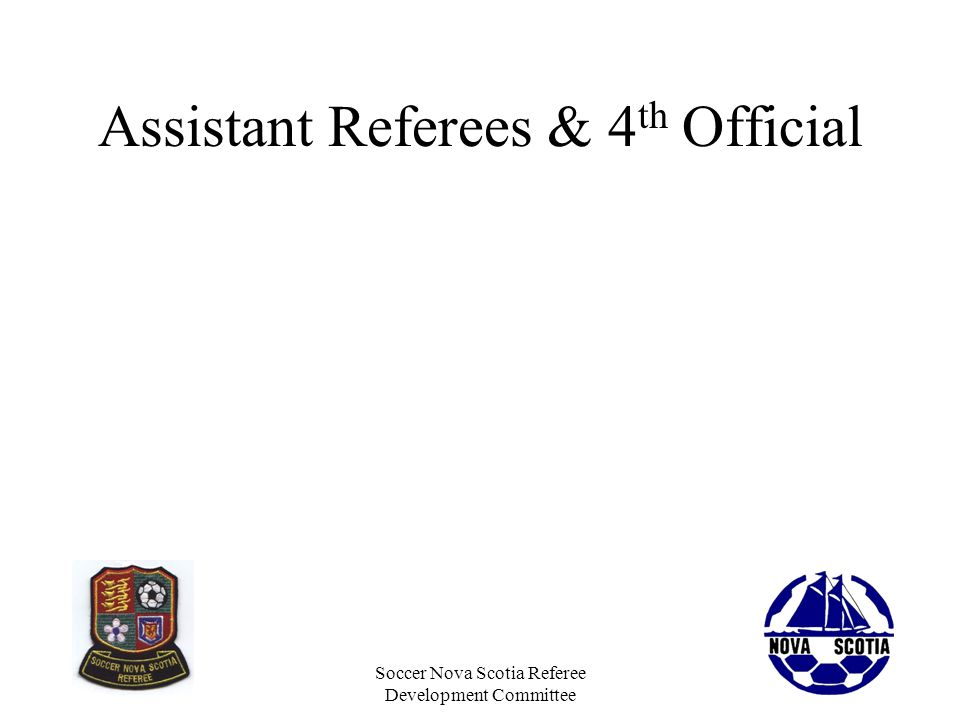 Soccer Nova Scotia Referee Development Committee Assistant Referees & 4 th Official